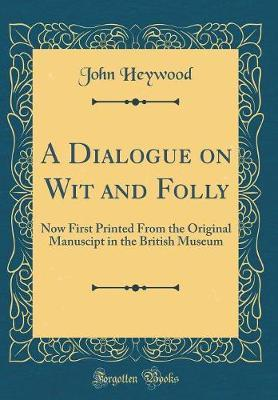 A Dialogue on Wit and Folly by John Heywood image