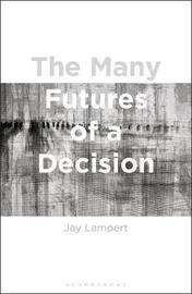 The Many Futures of a Decision by Jay Lampert