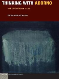 Thinking with Adorno by Gerhard Richter