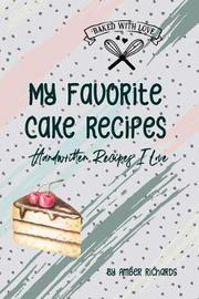My Favorite Cake Recipes by Amber Richards