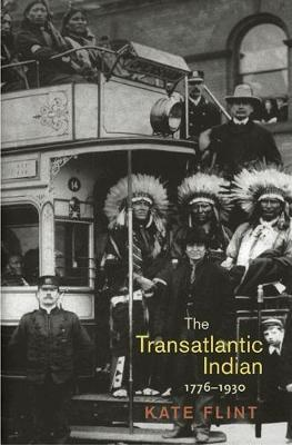 The Transatlantic Indian, 1776-1930 by Kate Flint