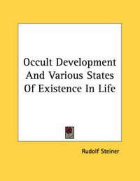 Occult Development and Various States of Existence in Life by Rudolf Steiner