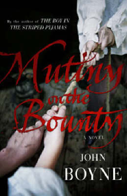 "Mutiny on the ""Bounty"": a Novel of the ""Bounty"" by John Boyne"