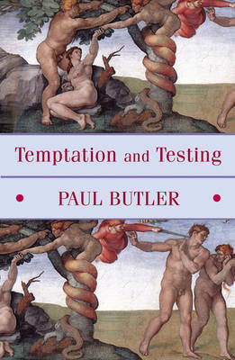 Temptation and Testing by Paul Butler
