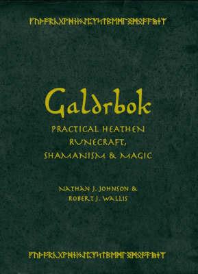 Galdrbok: Practical Heathen Runecraft, Shamanism and Magic by Nathan Johnson