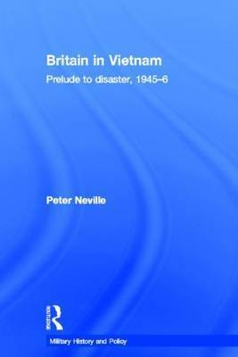 Britain in Vietnam by Peter R. Neville
