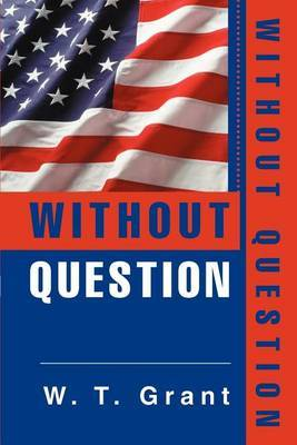 Without Question by W. T. Grant