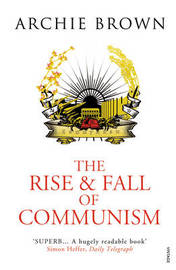 The Rise and Fall of Communism by Archie Brown image