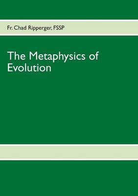 The Metaphysics of Evolution by Fr. Chad Ripperger