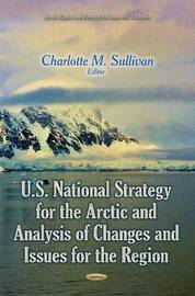 U.S. National Strategy for the Arctic and Analysis of Changes and Issues for the Region