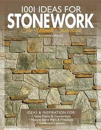 1001 Ideas for Stonework by Richard Wiles
