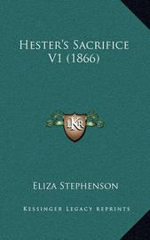 Hester's Sacrifice V1 (1866) by Eliza Stephenson