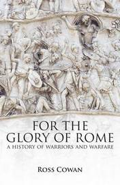 For the Glory of Rome by Ross Cowan