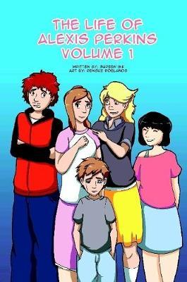 Life of Alexis Perkins Volume 1 by Sureen Ink