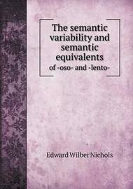 The Semantic Variability and Semantic Equivalents of -Oso- And -Lento- by Edward Wilber Nichols
