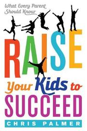 Raise Your Kids to Succeed by Chris Palmer image