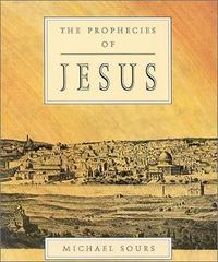 The Prophecies of Jesus by Michael W. Sours