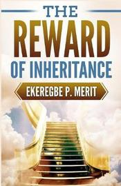 The Reward of Inheritance by Ekeregbe P Merit