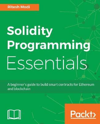 Solidity Programming Essentials by Ritesh Modi