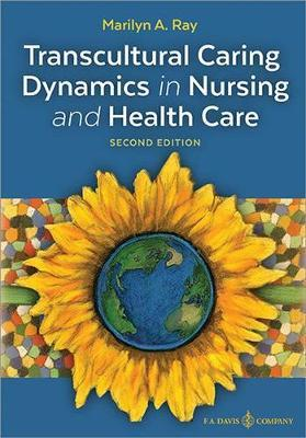 Transcultural Caring Dynamics in Nursing and Health Care by Marilyn A. Ray