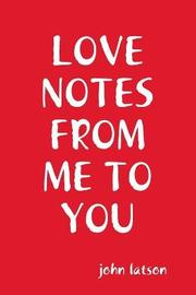 Love Notes From Me to You by john latson
