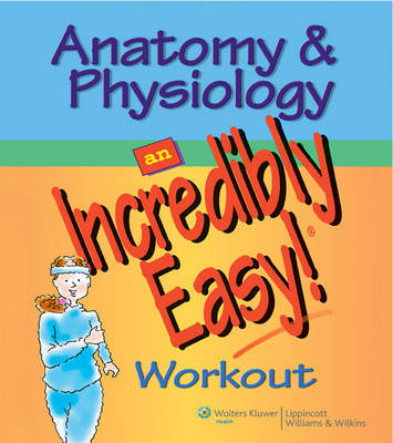 Anatomy and Physiology: An Incredibly Easy Workout image