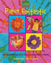 Paper Fantastic: 50 Creative Projects to Fold, Cut, Glue, Paint and Weave by Joe Rhatigan image