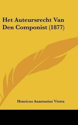 Het Auteursrecht Van Den Componist (1877) by Henricus Anastasius Viotta