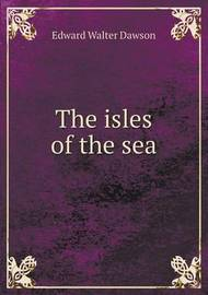 The Isles of the Sea by Edward Walter Dawson