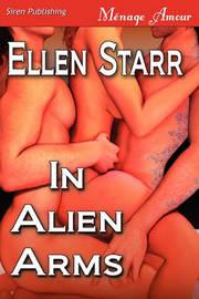 In Alien Arms (Siren Publishing Menage Amour) by Ellen Starr