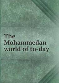 The Mohammedan World of To-Day by James Levi Barton