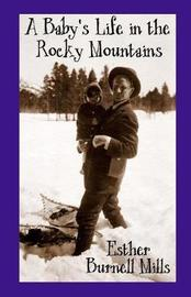 A Baby's Life in the Rocky Mountains by Esther Burnell Mills