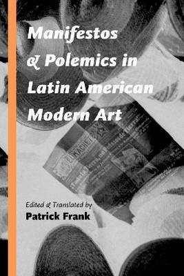 Manifestos and Polemics in Latin American Modern Art