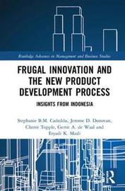 Frugal Innovation and the New Product Development Process by Stephanie B.M. Cadeddu