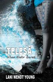 Telesa: When Water Burns by Lani Wendt Young