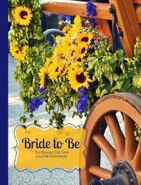 Bride to Be Sunflower Dot Grid Journal Notebook by Ahri's Notebooks & Journals