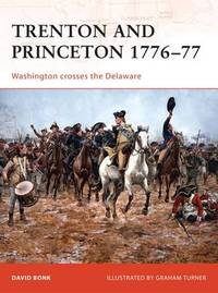 Trenton and Princeton 1776-77: Washington Crosses the Delaware by David Bonk
