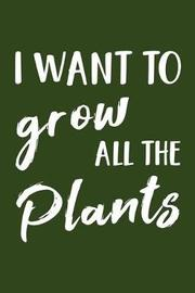 I Want to Grow All the Plants by Mrs Notebooks
