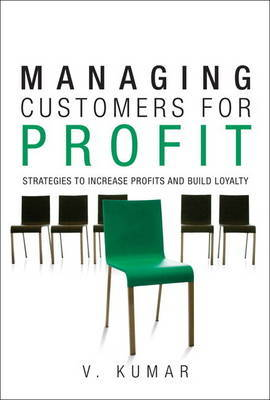 Managing Customers for Profit: Strategies to Increase Profits and Build Loyalty by V Kumar image