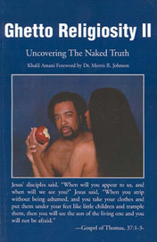 Ghetto Religiosity II: Uncovering the Naked Truth by Khalil Amani