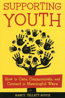 Supporting Youth: How to Care, Communicate, and Connect in Meaningful Ways by Nancy Tellett-Royce image