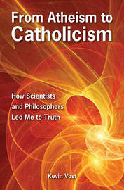 From Atheism to Catholicism by Kevin Vost