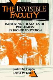 The Invisible Faculty: Improving the Status of Part-timers in Higher Education by Judith M. Gappa image