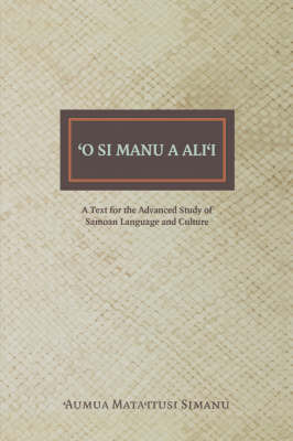 O Si Manu a Ali'i: A Text for the Advanced Study of Samoan Language and Culture by Aumua Mata'itusi Simanu