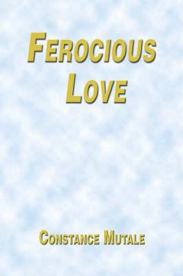 Ferocious Love by Constance Mutale