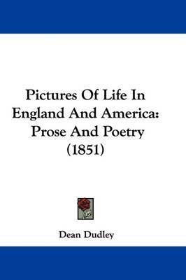 Pictures Of Life In England And America: Prose And Poetry (1851) by Dean Dudley