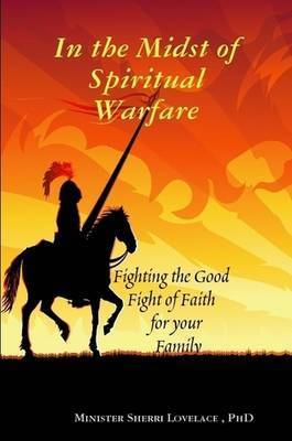 In the Midst of Spiritual Warfare by Sherri Lovealce