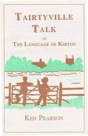Tairtyville Talk or the Language of Kirton by Ken Pearson image