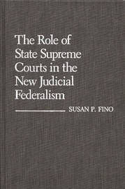 The Role of State Supreme Courts in the New Judicial Federalism. by Susan P Fino