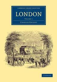 Cambridge Library Collection - British and Irish History, 19th Century London: Volume 1 by Charles Knight